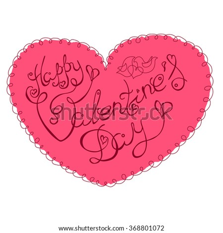 Handmade calligraphy - Happy Valentines Day. Lettering phrase in red heart with ornate edging and love doves. Greeting Card. Valentines day lettering. Valentines day heart. Valentines day banner. - stock vector