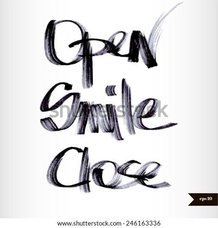 Handwritten calligraphic black watercolor Open,Smile,Close - stock vector