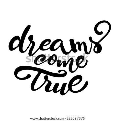 Handwritten Lettering Of Inspirational Quote Dreams Come True Isolated On White Background