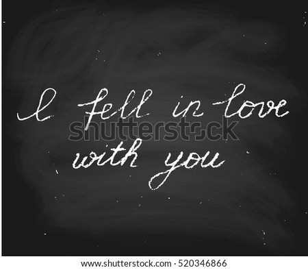 Handwritten vector text in chalk style. I fell in love with you. Perfect for Valentine's Day.