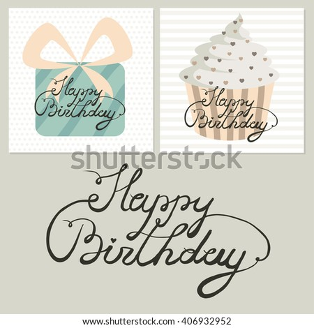 Happy Birthday. Birthday cards with cute desserts, gift box  and calligraphy. Cupcakes. Sweet  cake. Cute vector birthday cards