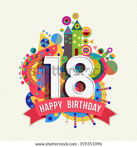 Happy Birthday eighteen 18 year, fun celebration greeting card with number, text label and colorful geometry design. EPS10 vector. - stock vector