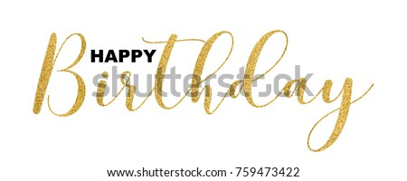 Happy Birthday Gold Glitter Handwritten Text Isolated On White Background Vector Illustration Elegant