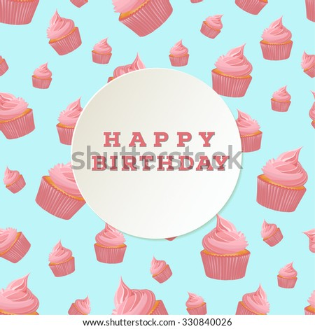 Happy birthday greeting card template with cupcake seamless pattern. EPS10 vector illustration.  - stock vector