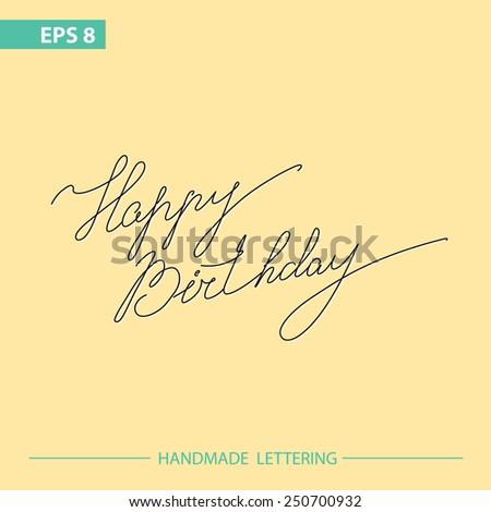 happy birthday - handmade calligraphy, lettering - stock vector