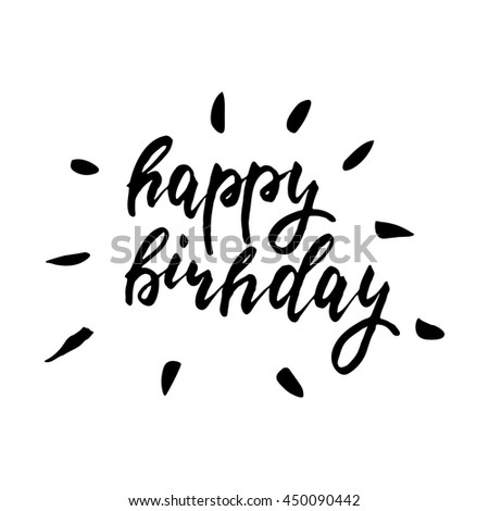 Happy birthday - inspirational lettering design for posters, flyers, t-shirts, cards, invitations, stickers, banners. Hand painted brush pen modern calligraphy isolated on a white background. - stock vector