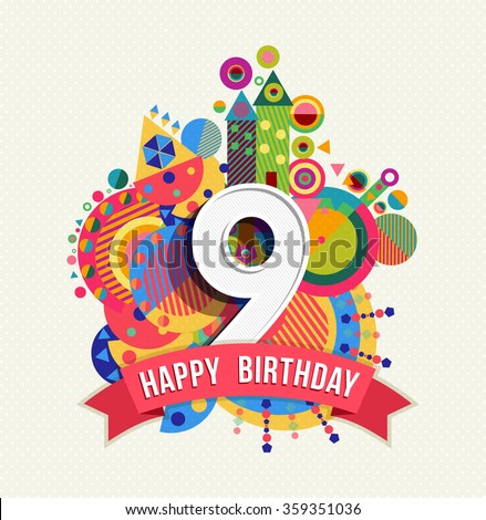 Happy Birthday nine 9 year, fun design with number, text label and colorful geometry element. Ideal for poster or greeting card. EPS10 vector. - stock vector
