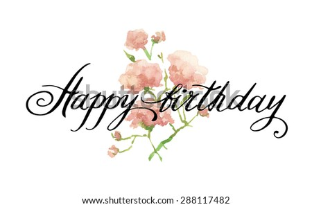 Happy Birthday Script. Watercolor artwork. Floral decorative element. Vector floral background.Happy Birthday Calligraphy. Hand Painted Happy Birthday Script on Decorative Background. - stock vector