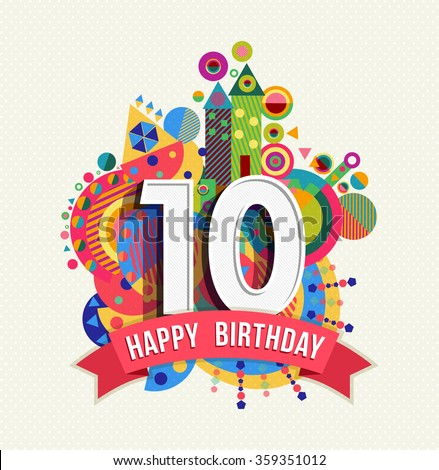 Happy Birthday ten 10 year decade fun design with number, text label and colorful geometry element. Ideal for poster or greeting card. EPS10 vector. - stock vector