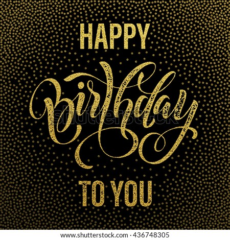 Happy Birthday To You Gold Glitter Lettering For Greeting Card Hand Drawn Grunge Retro