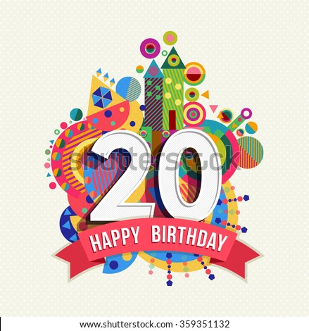 Happy Birthday twenty 20 year fun design with number, text label and colorful geometry element. Ideal for poster or greeting card. EPS10 vector. - stock vector