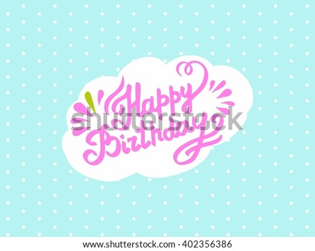 Happy Birthday. Vector card. Hand lettering sign over confetti. Handmade vintage calligraphy. - stock vector