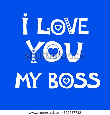 Happy Boss's day. I love you my boss. Celebration blue  background with heart and place for your text. Vector Illustration