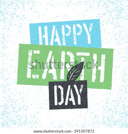 Happy Earth Day. Grunge lettering with Leaf Symbol.Textured layers easily remove - stock vector