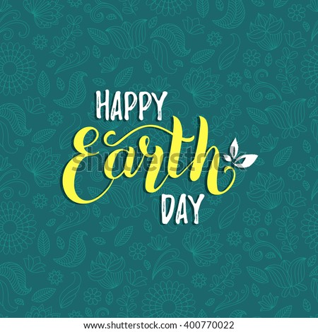 Happy Earth Day hand lettering background. Vector illustration with leaves. Greeting card with floral seamless pattern - stock vector