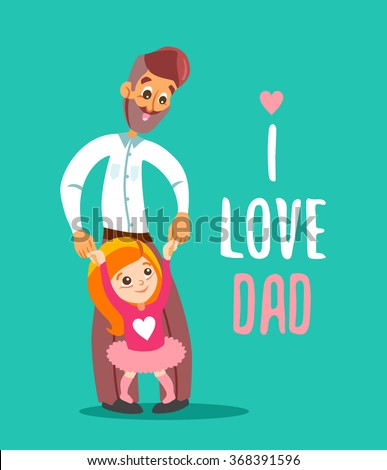Happy father holding his little daughter standing on his legs.I love you,dad.Ready design concept.Vector illustration.