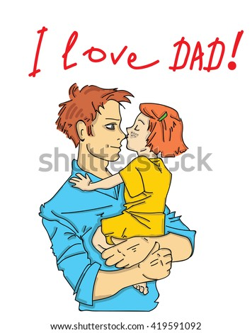 Happy Fathers Day. daughter hugging and kissing her father. inscription I love dad. vector illustration - stock vector
