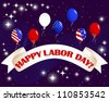 Happy Labor Day. Celebratory banner with a beautiful text; balloons and fireworks. 10 EPS. Vector illustration. - stock vector