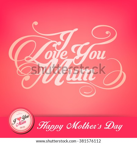 Happy mother's day collection - I love you mum - stock vector