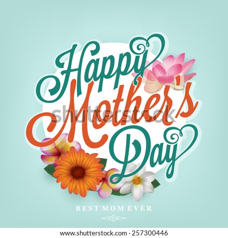 Happy Mother's Day Typographical Background With Beautiful Spring Flowers - stock vector