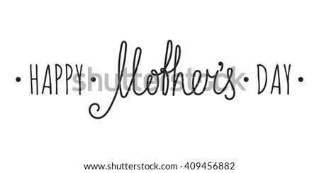 Happy mothers day handwriting inscription on white background. Calligraphy lettering design element for greeting cards, banners, posters, invitations, postcards. Vector illustration. - stock vector