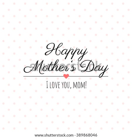 Happy Mothers Day vector lettering. Abstract greeting card design with polka dots. Gift card. Happy Mothers Day, I love you! - stock vector