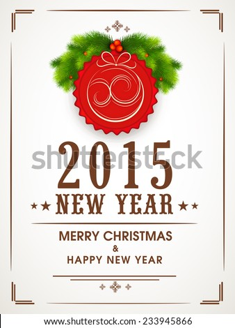 Happy New Year 2015 and Merry Christmas celebration greeting card design with stylish text, fir tree and X-mas Ball. - stock vector
