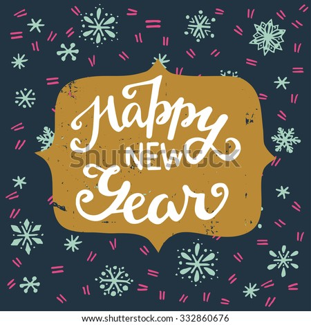 Happy New Year vintage hand lettering with snowflakes on the background. Hand drawn invitation or greeting card template. - stock vector