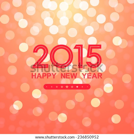 happy new year 2015 with bokeh and lens flare pattern on summer orange background (vector) - stock vector