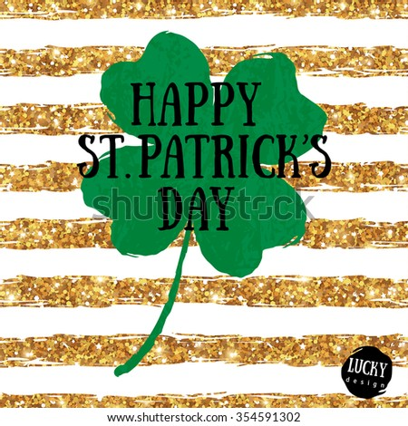 Happy St. Patrick's Day Greeting Card with Green Textured Four Leaf Clover on Gold  Stripes Background. Vector illustration. Patrick Day Flyer Design, Brochure Cover, Poster, Invitation Design. - stock vector
