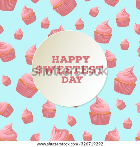 Happy sweetest day greeting card template with cupcake  seamless pattern. EPS10 vector illustration.  - stock vector
