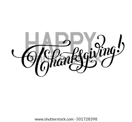 Happy Thanksgiving Black And White Handwritten Lettering Inscription For Greeting Card Poster Print