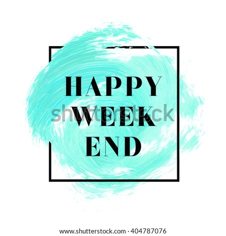 Happy Weekend text over original grunge brush art paint abstract texture background design acrylic stroke poster vector illustration. Perfect watercolor design for headline, logo and banner. - stock vector