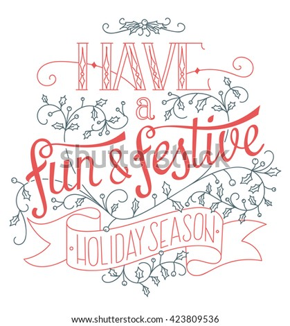 Have a fun and festive holiday season. Creative Christmas hand lettering poster. Cheerful and festive seasonal vector postcard with custom lettering and ornaments.  - stock vector