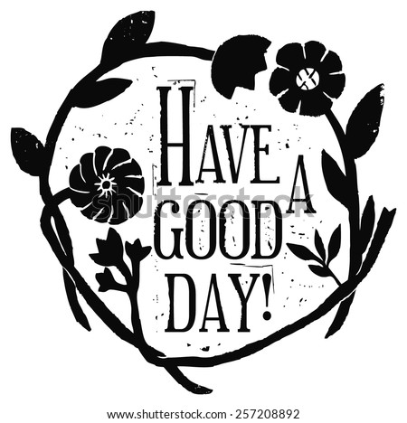 Have a good day! Nice day wishes card. Cute floral frame. Best wishes banner. - stock vector