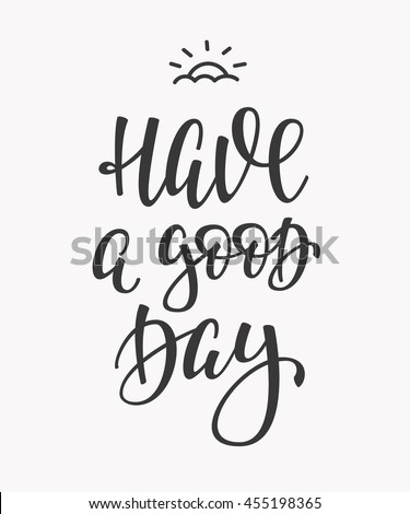 Have Good Day Quote Lettering Calligraphy Stock Vector 455198365    Shutterstock