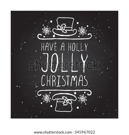 Have a holly jolly christmas  - christmas typographic element. Hand sketched graphic vector element with text, hat and snowflakes on chalkboard background. - stock vector