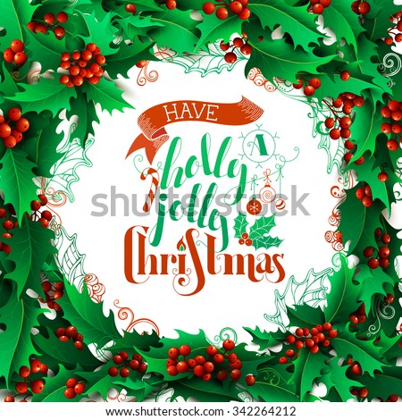 Have a Holly Jolly Christmas! Merry Christmas holly berries background.  Hand-drawn lettering. There is place for your text  in the center on white background. - stock vector