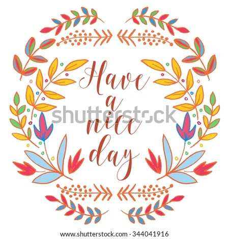Have a nice day card, lettering text.Summer pattern. Vector floral set. Graphic collection with leaves and flowers, drawing elements. Spring or summer design for invitation, wedding or greeting cards - stock vector