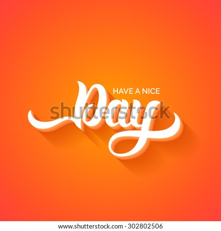 Have a nice Day hand lettering. Handmade calligraphy vector illustration - stock vector