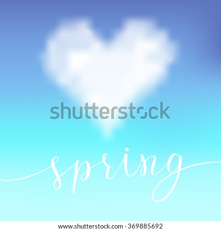 Heart-cloud in the blue sky. Original handwritten text Spring. Illustration for posters, greeting cards, prints and web projects.  - stock vector