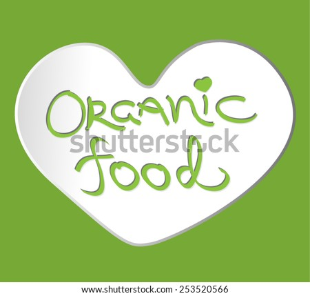 Heart with lettering - organic food symbol. Emblem of healthy nutrition. Cute ecology logo. Beauty design element. Isolated symbol. Handwritten lettering.  - stock vector