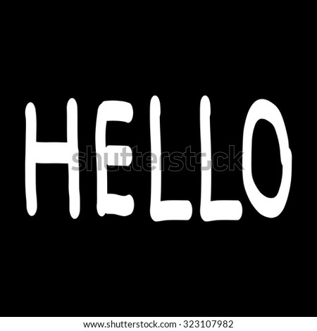 Hello. Black and white hand drawn lettering poster. Vector hand drawn typography concept. T-shirt design or home decor element