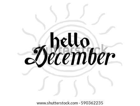 Elegant Hello December. Hand Lettered Greeting. Modern Calligraphy. Beautiful Gift  For Cards And Prints