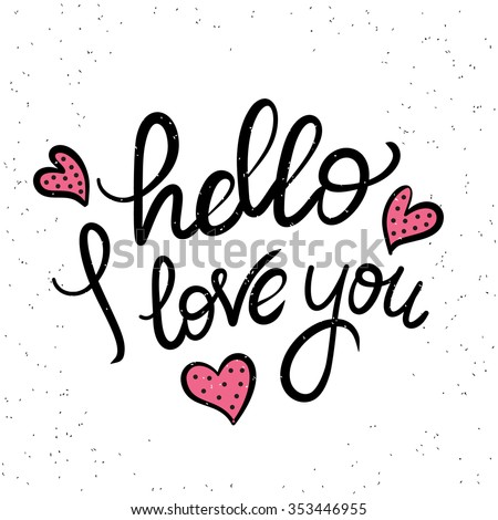 Wonderful Hello I Love You Handwritten Design Element With Romantic Hearts. Hand  Drawn Lettering Quote On