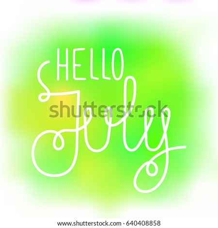 Amazing Hello July, Elegant Greeting Card With Hand Written Curled Line Lettering  On Blurred Wet