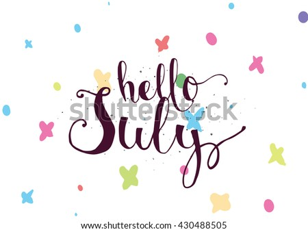 High Quality Hello July Inscription. Greeting Card With Calligraphy. Hand Drawn  Lettering. Typography For Invitation