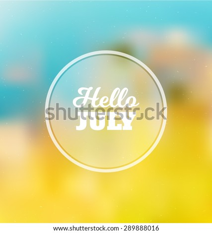 Hello July - Typographic Greeting Card Design Concept - Colorful Blurred Background with white text - stock vector