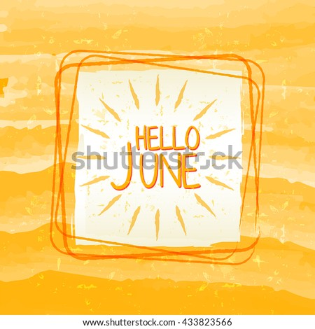 hello june with sun sign banner - text in frame over summery yellow drawn background, holiday seasonal concept label, vector  - stock vector