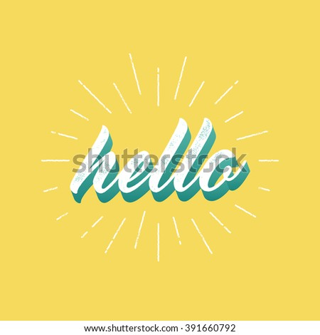 Hello - lettering for greeting card. Vector vintage letterpress effect, sunburst, yellow background. - stock vector